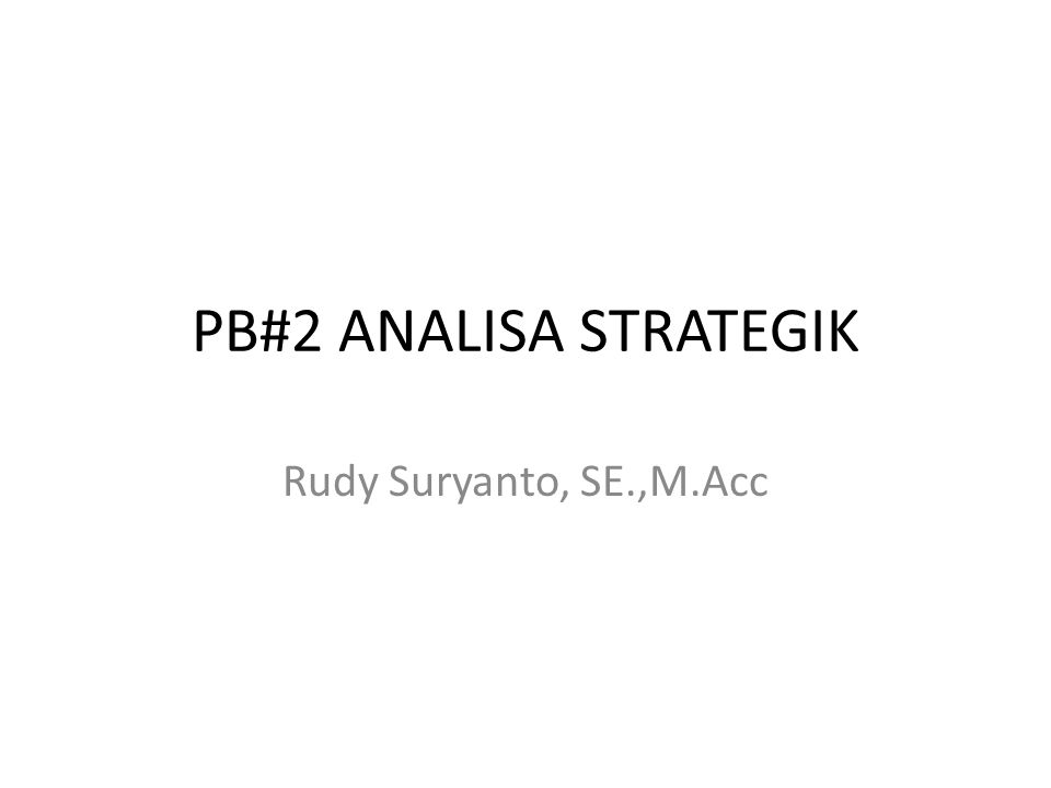 PB#2 ANALISA STRATEGIK Rudy Suryanto, SE.,M.Acc