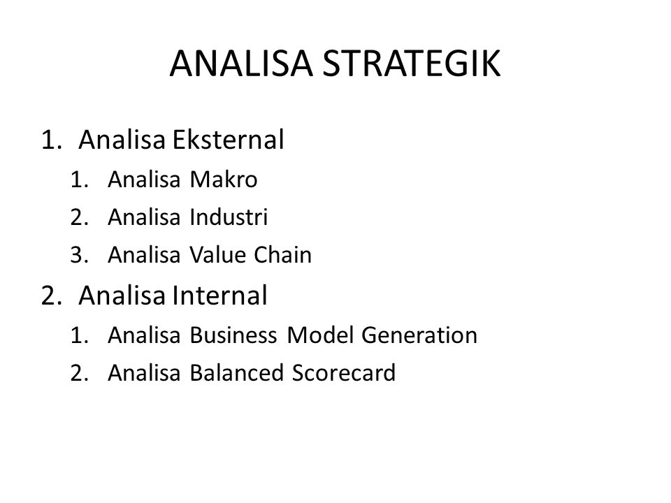 ANALISA STRATEGIK Analisa Eksternal Analisa Internal Analisa Makro