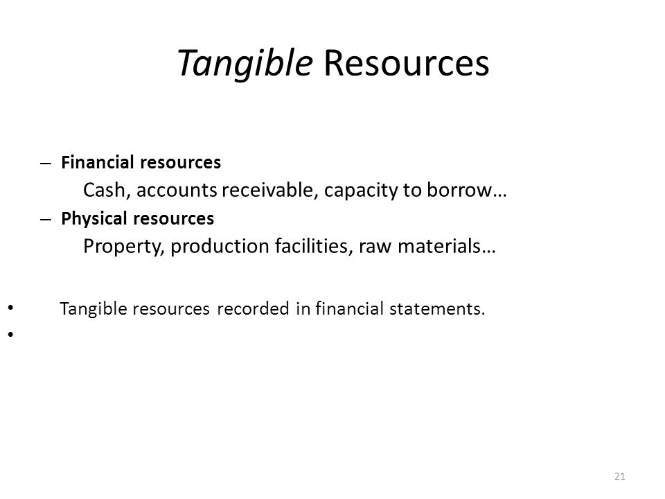 Tangible Resources Cash, accounts receivable, capacity to borrow…