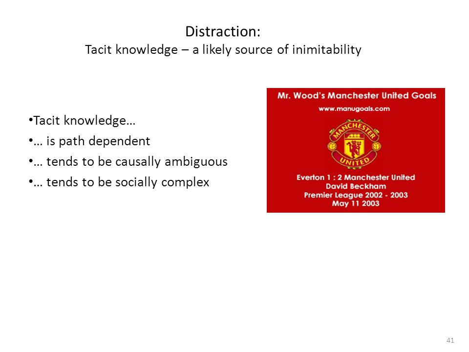 Distraction: Tacit knowledge – a likely source of inimitability