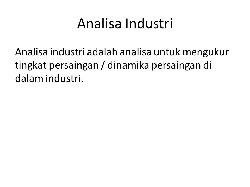 Analisa Industri Analisa industri adalah analisa untuk mengukur tingkat persaingan / dinamika persaingan di dalam industri.