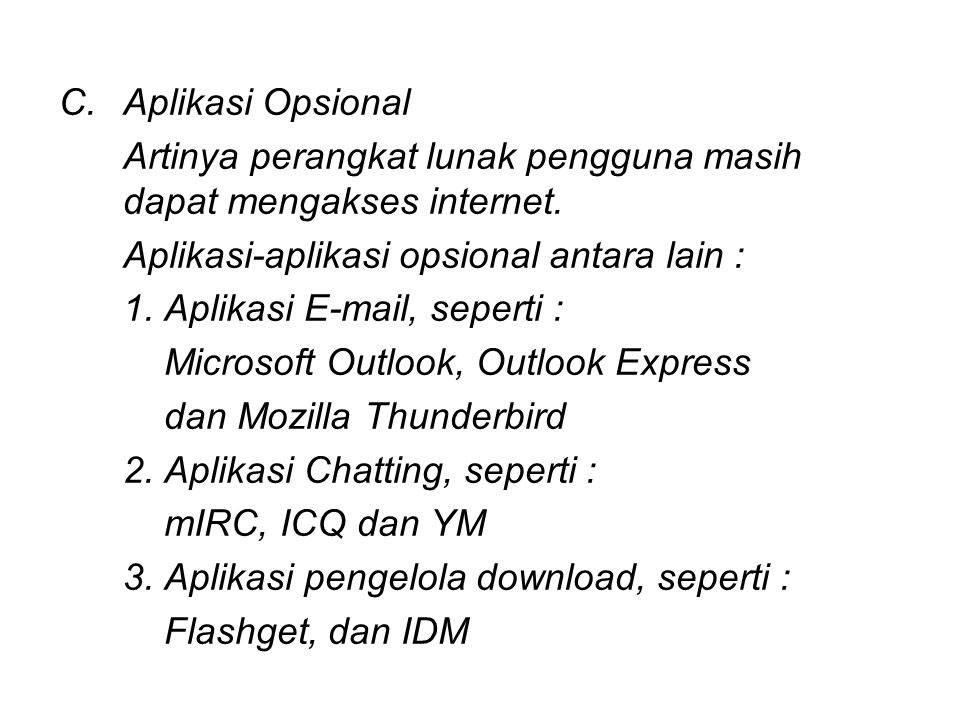 Aplikasi Opsional Artinya perangkat lunak pengguna masih dapat mengakses internet. Aplikasi-aplikasi opsional antara lain :