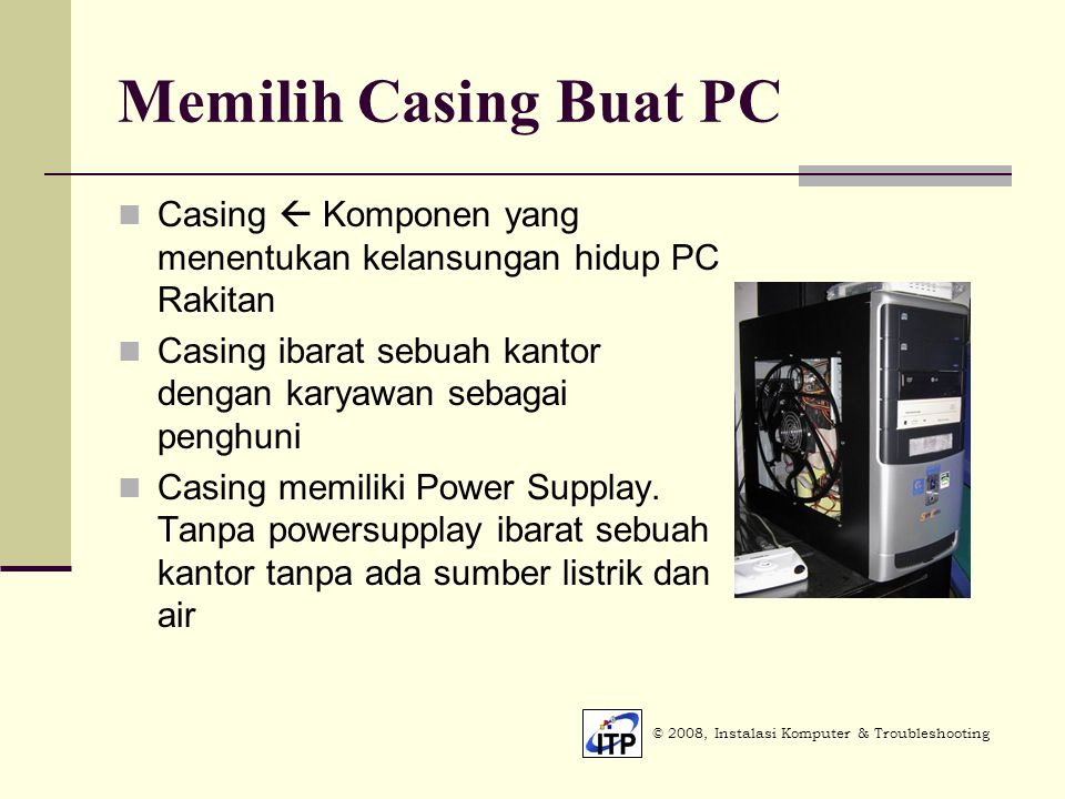 Memilih Casing Buat PC Casing  Komponen yang menentukan kelansungan hidup PC Rakitan. Casing ibarat sebuah kantor dengan karyawan sebagai penghuni.
