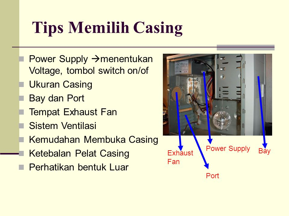 Tips Memilih Casing Power Supply menentukan Voltage, tombol switch on/of. Ukuran Casing. Bay dan Port.