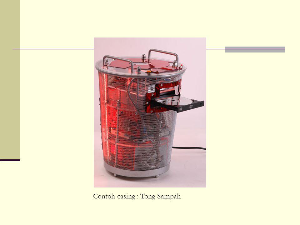 Contoh casing : Tong Sampah