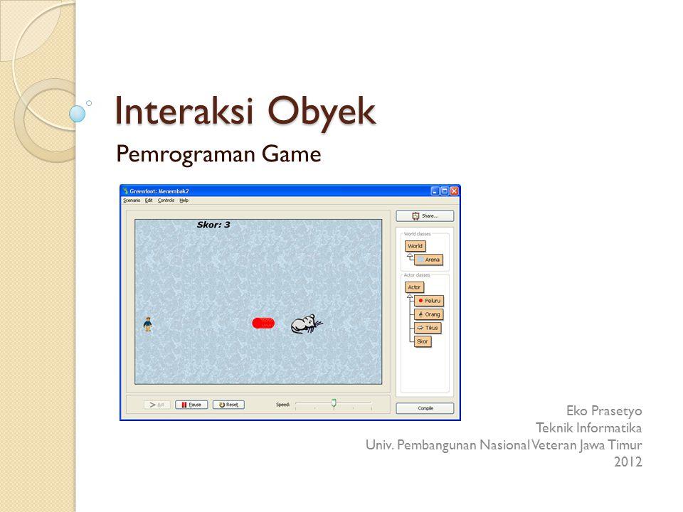 Interaksi Obyek Pemrograman Game Eko Prasetyo Teknik Informatika