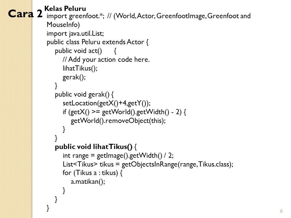 Kelas Peluru Cara 2. import greenfoot.*; // (World, Actor, GreenfootImage, Greenfoot and MouseInfo)