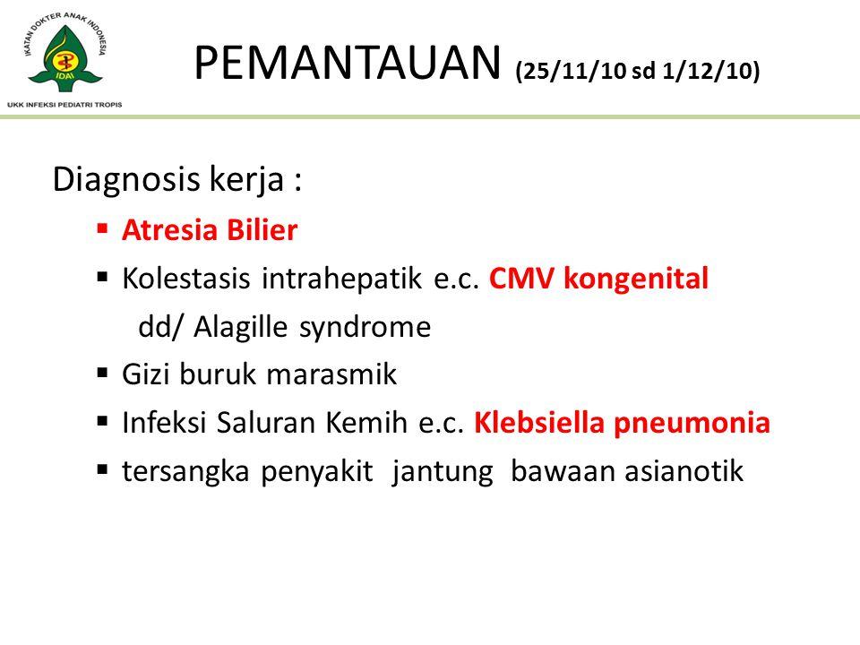 PEMANTAUAN (25/11/10 sd 1/12/10) Diagnosis kerja : Atresia Bilier