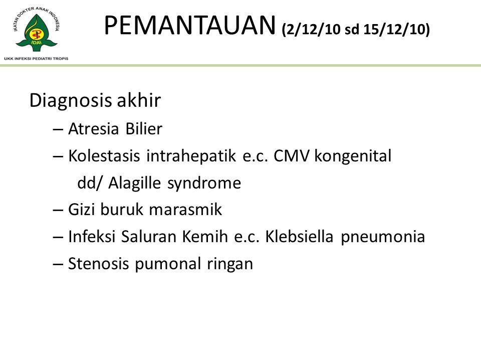PEMANTAUAN (2/12/10 sd 15/12/10) Diagnosis akhir Atresia Bilier