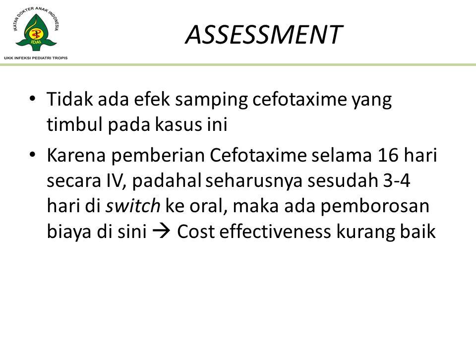 ASSESSMENT Tidak ada efek samping cefotaxime yang timbul pada kasus ini.