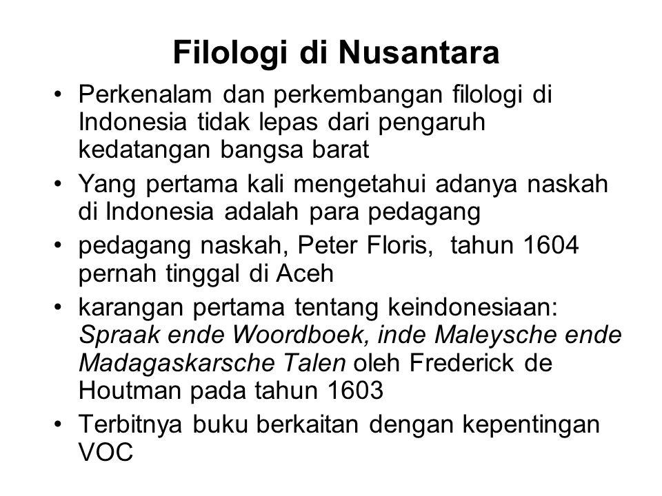 Filologi di Nusantara Perkenalam dan perkembangan filologi di Indonesia tidak lepas dari pengaruh kedatangan bangsa barat.