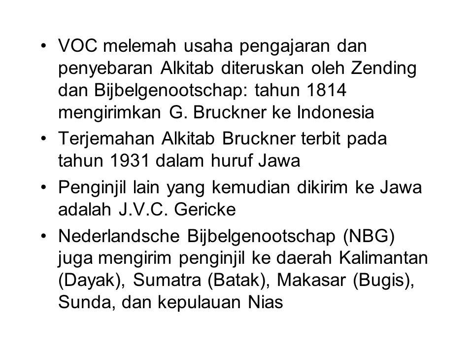 VOC melemah usaha pengajaran dan penyebaran Alkitab diteruskan oleh Zending dan Bijbelgenootschap: tahun 1814 mengirimkan G. Bruckner ke Indonesia