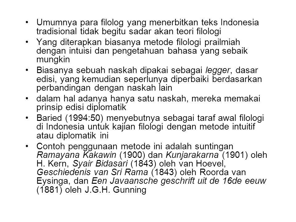 Umumnya para filolog yang menerbitkan teks Indonesia tradisional tidak begitu sadar akan teori filologi