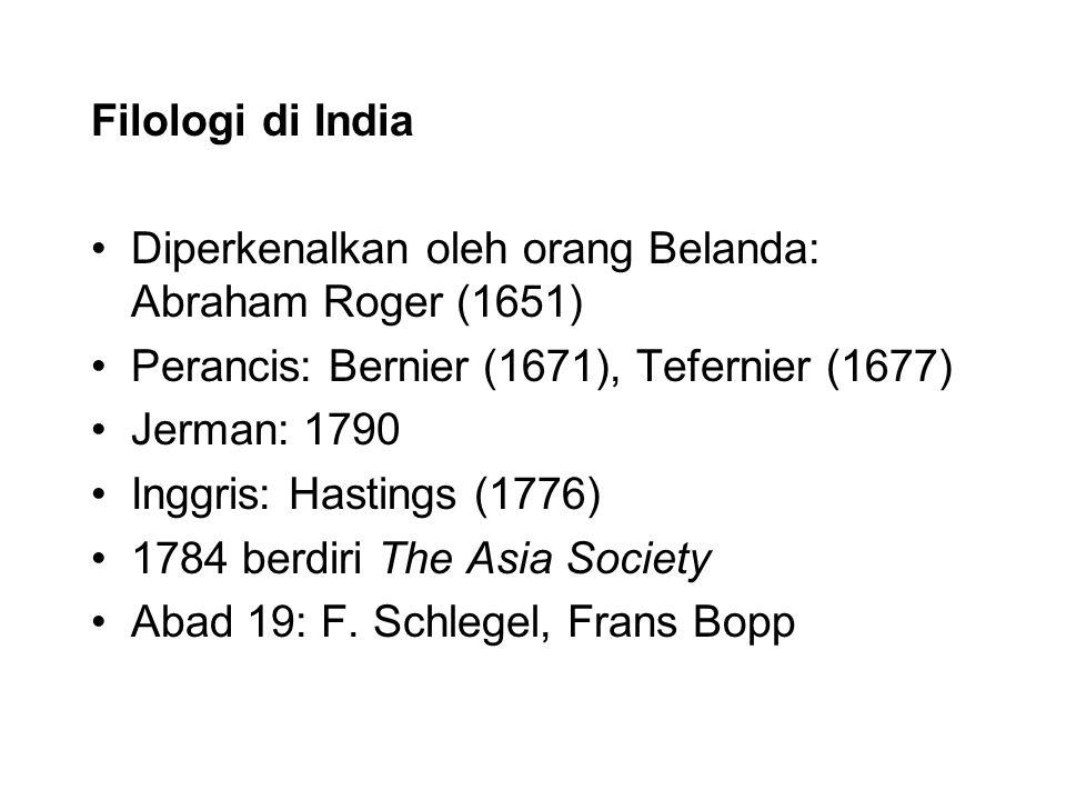 Filologi di India Diperkenalkan oleh orang Belanda: Abraham Roger (1651) Perancis: Bernier (1671), Tefernier (1677)