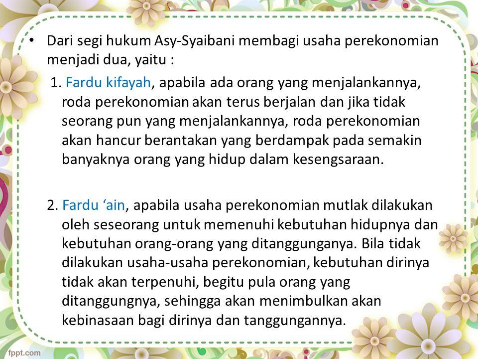 Dari segi hukum Asy-Syaibani membagi usaha perekonomian menjadi dua, yaitu :