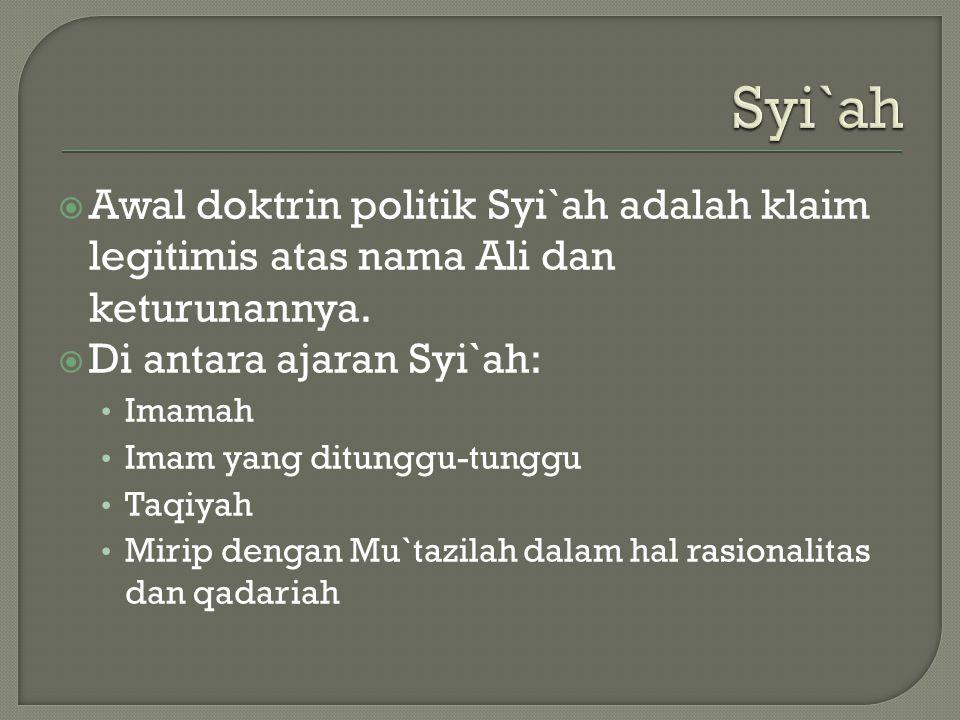 Syi`ah Awal doktrin politik Syi`ah adalah klaim legitimis atas nama Ali dan keturunannya. Di antara ajaran Syi`ah: