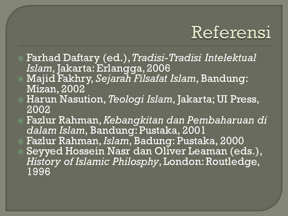 Referensi Farhad Daftary (ed.), Tradisi-Tradisi Intelektual Islam, Jakarta: Erlangga, 2006.