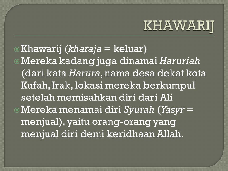 KHAWARIJ Khawarij (kharaja = keluar)