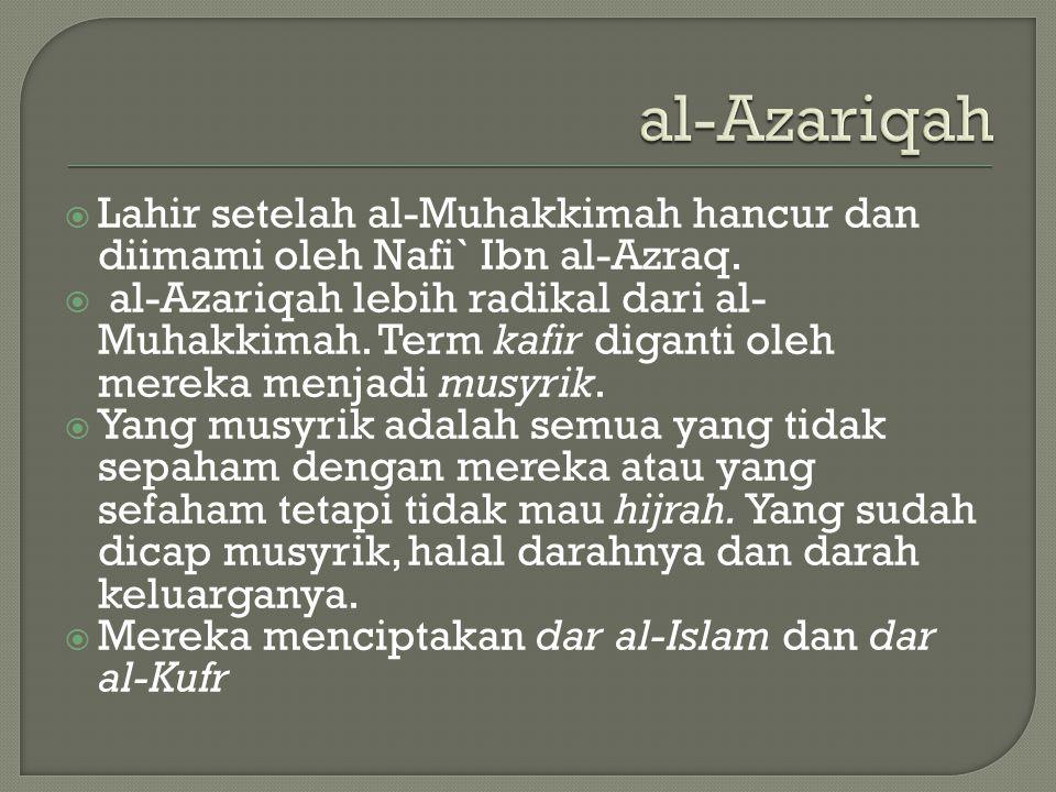 al-Azariqah Lahir setelah al-Muhakkimah hancur dan diimami oleh Nafi` Ibn al-Azraq.