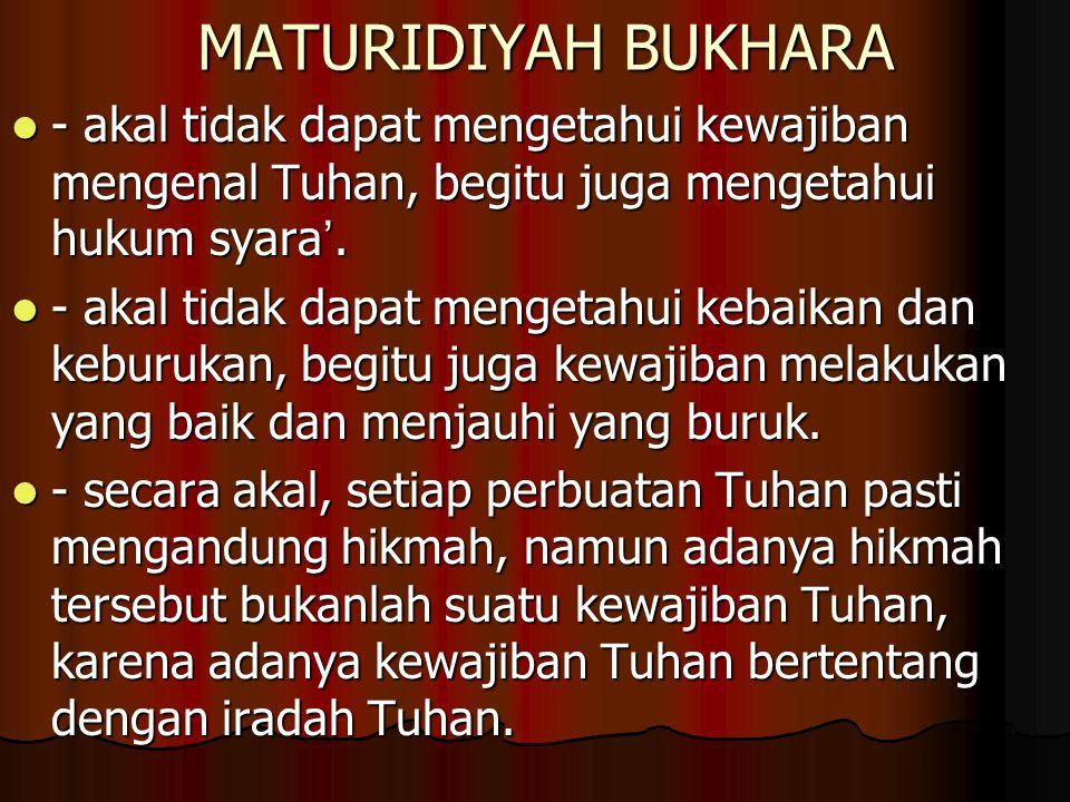 MATURIDIYAH BUKHARA - akal tidak dapat mengetahui kewajiban mengenal Tuhan, begitu juga mengetahui hukum syara'.