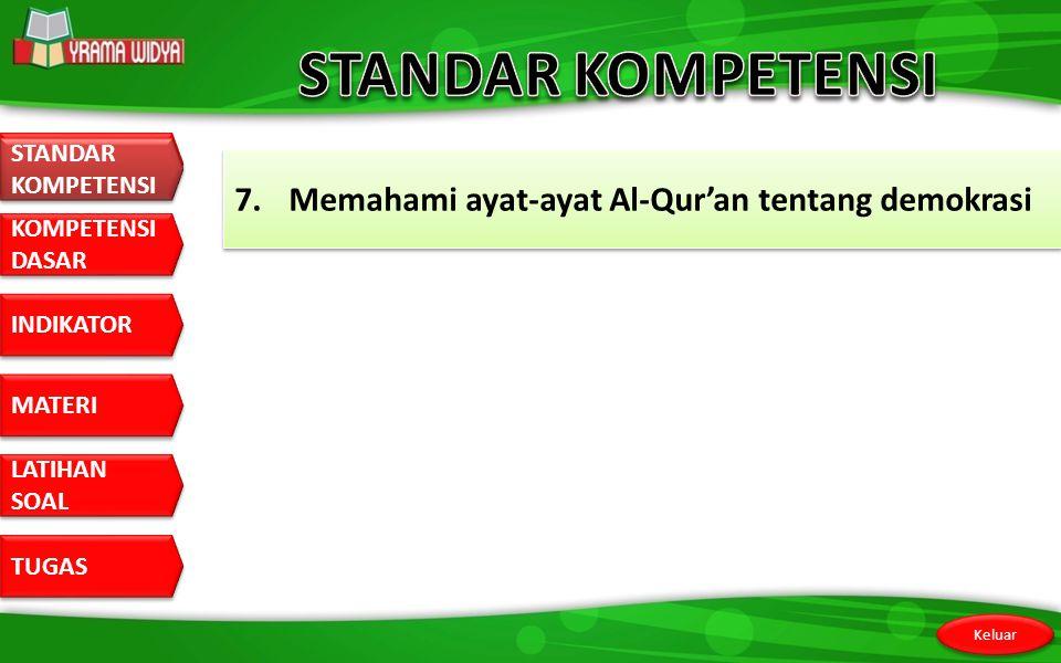 STANDAR KOMPETENSI 7. Memahami ayat-ayat Al-Qur'an tentang demokrasi