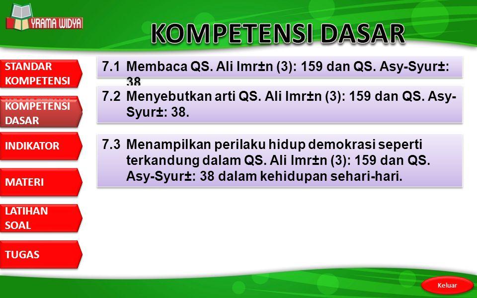 KOMPETENSI DASAR 7.1 Membaca QS. Ali Imr±n (3): 159 dan QS. Asy-Syur±: 38. 7.2 Menyebutkan arti QS. Ali Imr±n (3): 159 dan QS. Asy-Syur±: 38.