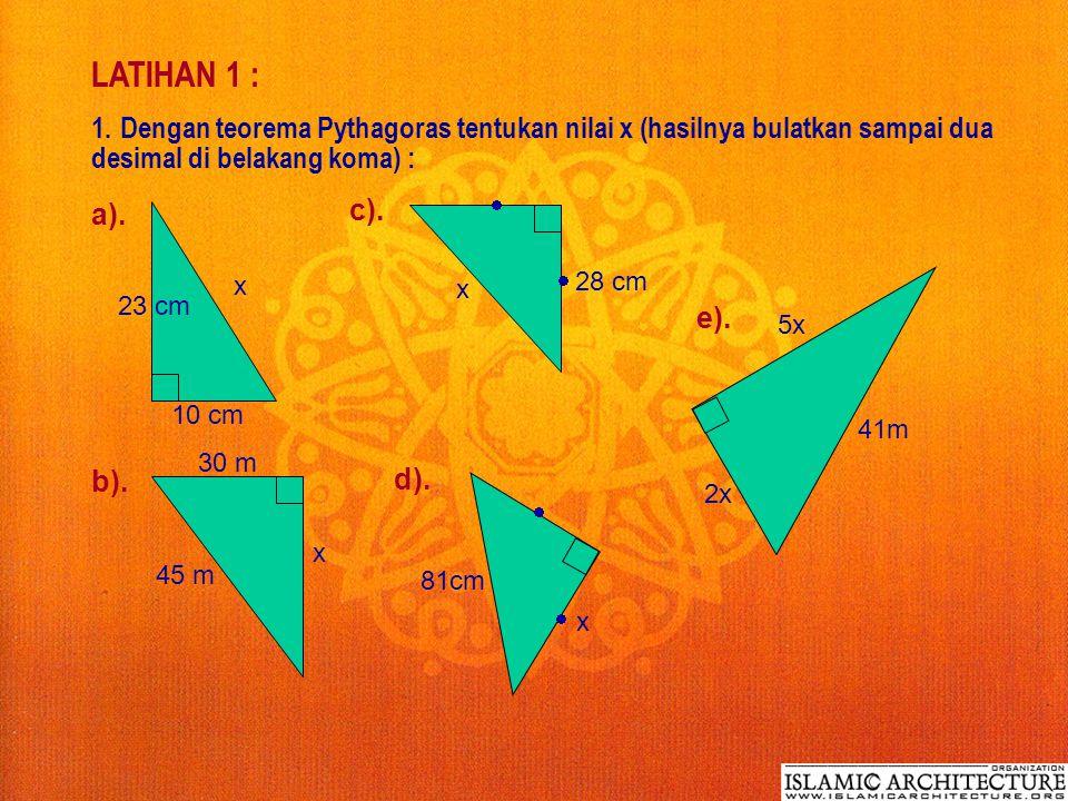 LATIHAN 1 : 1. Dengan teorema Pythagoras tentukan nilai x (hasilnya bulatkan sampai dua desimal di belakang koma) :