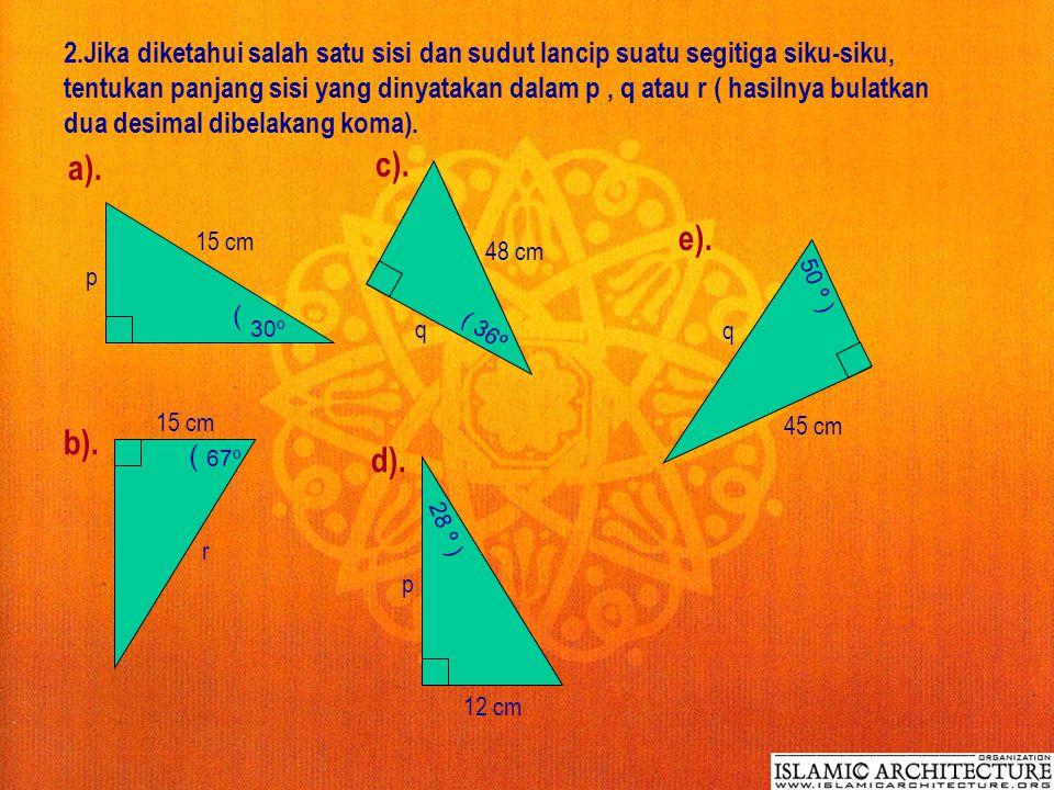 2.Jika diketahui salah satu sisi dan sudut lancip suatu segitiga siku-siku, tentukan panjang sisi yang dinyatakan dalam p , q atau r ( hasilnya bulatkan dua desimal dibelakang koma).