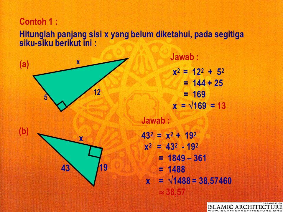 Contoh 1 : Hitunglah panjang sisi x yang belum diketahui, pada segitiga siku-siku berikut ini : Jawab :