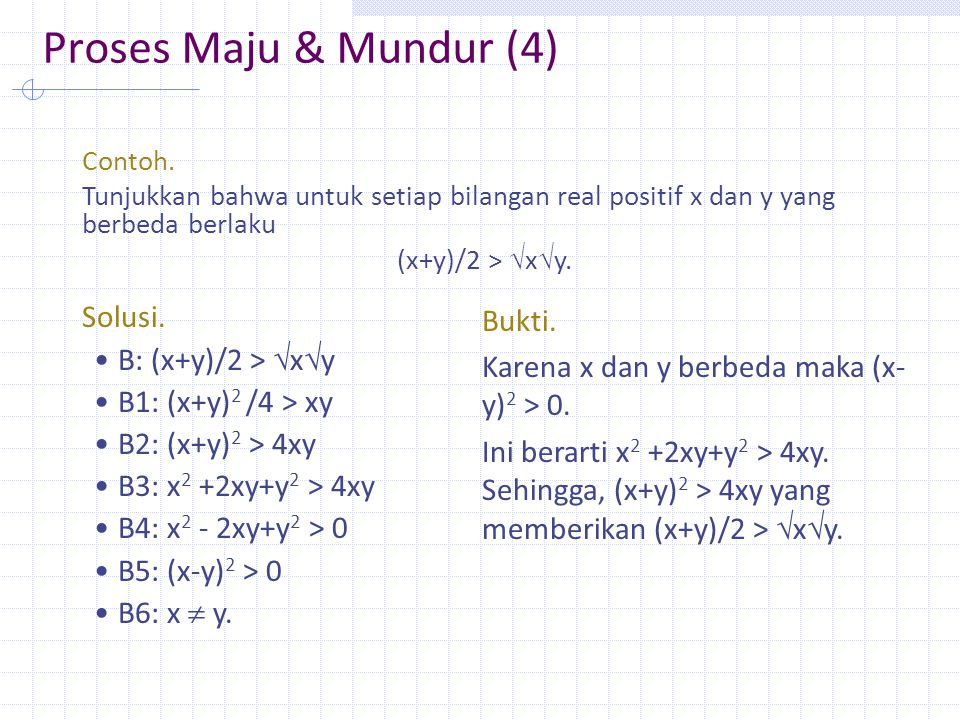 Proses Maju & Mundur (4) Solusi. B: (x+y)/2 > xy