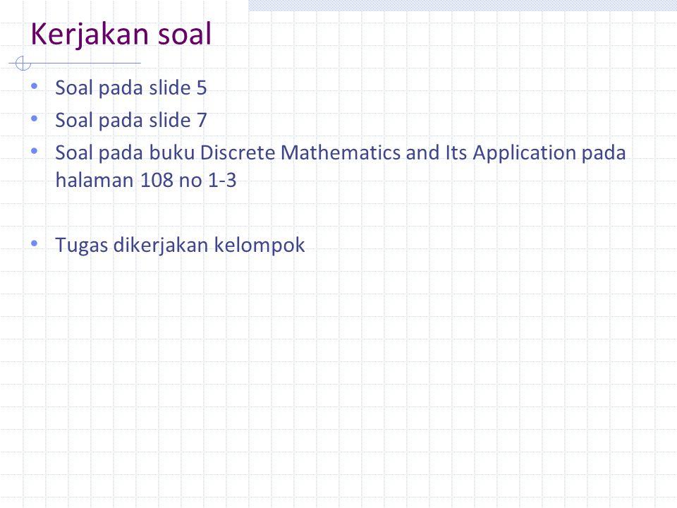 Kerjakan soal Soal pada slide 5 Soal pada slide 7