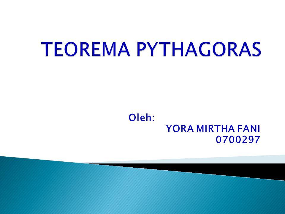 TEOREMA PYTHAGORAS Oleh: YORA MIRTHA FANI 0700297