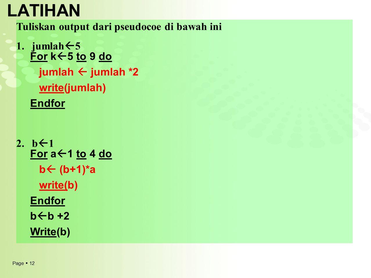 LATIHAN Tuliskan output dari pseudocoe di bawah ini jumlah5