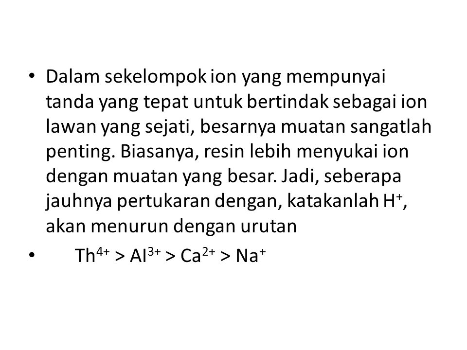 Dalam sekelompok ion yang mempunyai tanda yang tepat untuk bertindak sebagai ion lawan yang sejati, besarnya muatan sangatlah penting. Biasanya, resin lebih menyukai ion dengan muatan yang besar. Jadi, seberapa jauhnya pertukaran dengan, katakanlah H+, akan menurun dengan urutan