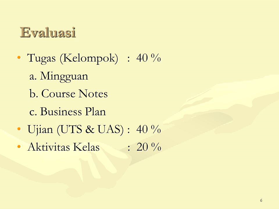 Evaluasi Tugas (Kelompok) : 40 % a. Mingguan b. Course Notes