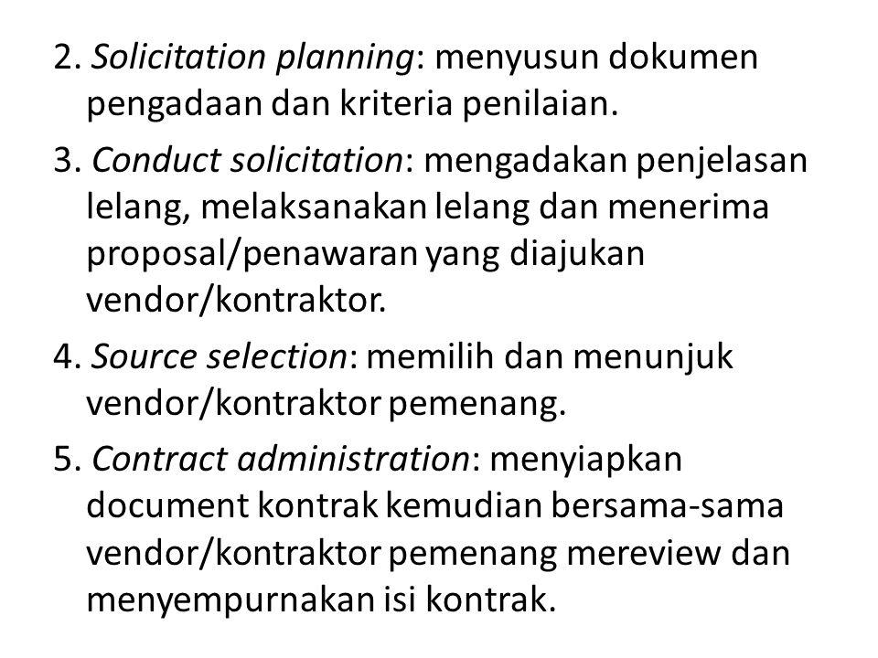 2. Solicitation planning: menyusun dokumen pengadaan dan kriteria penilaian.