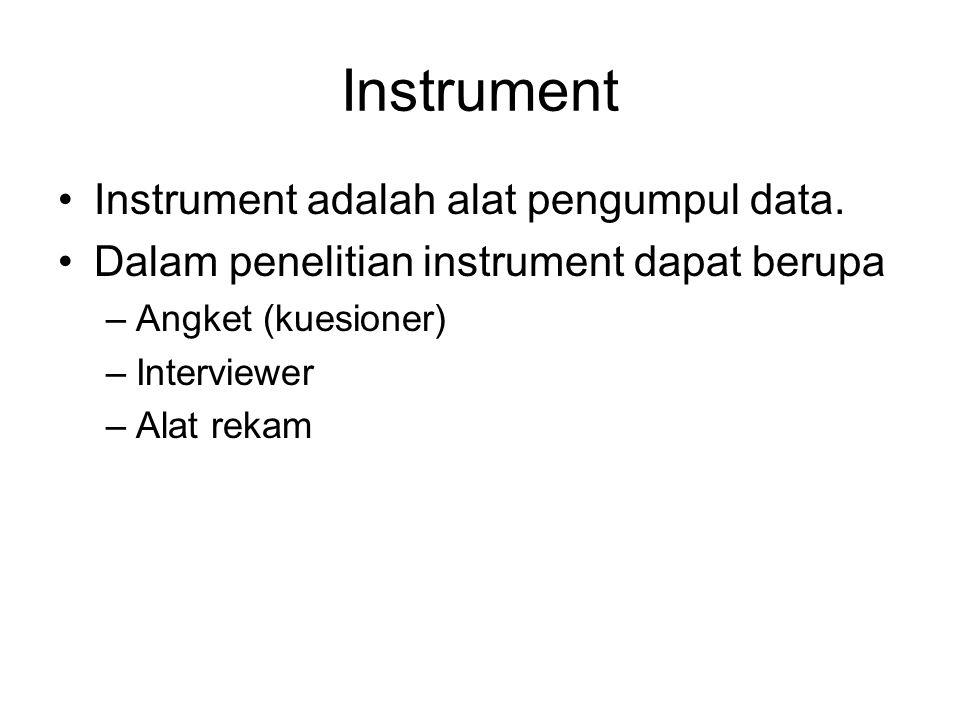 Instrument Instrument adalah alat pengumpul data.