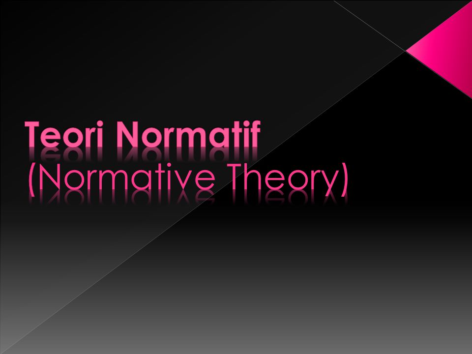 Teori Normatif (Normative Theory)