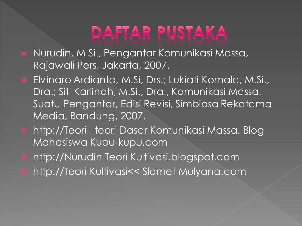 DAFTAR PUSTAKA Nurudin, M.Si., Pengantar Komunikasi Massa, Rajawali Pers, Jakarta, 2007.