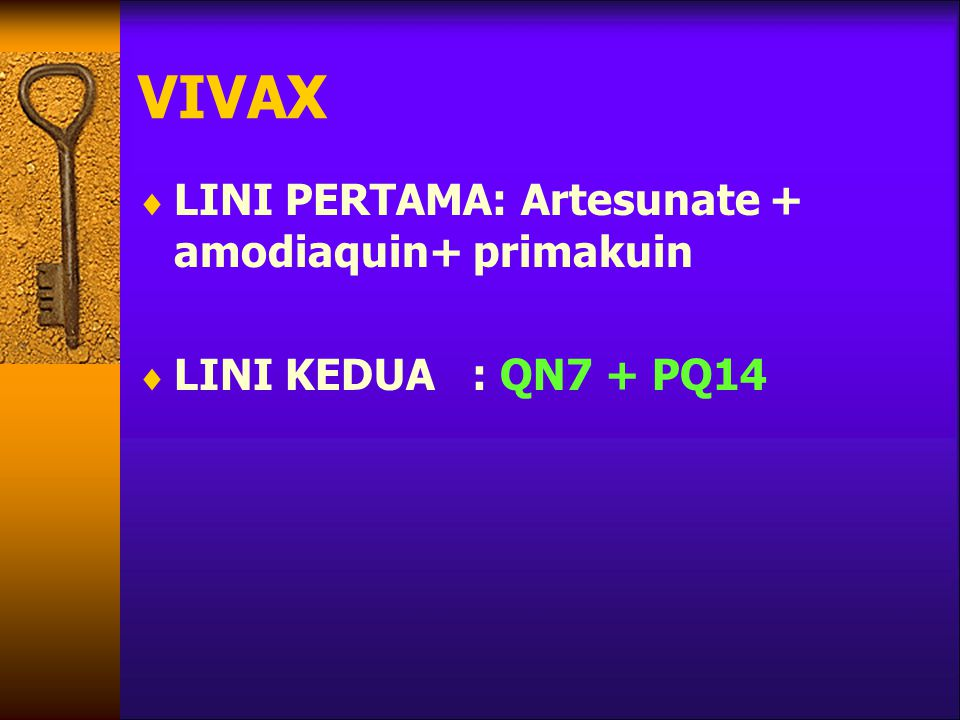 VIVAX LINI PERTAMA: Artesunate + amodiaquin+ primakuin