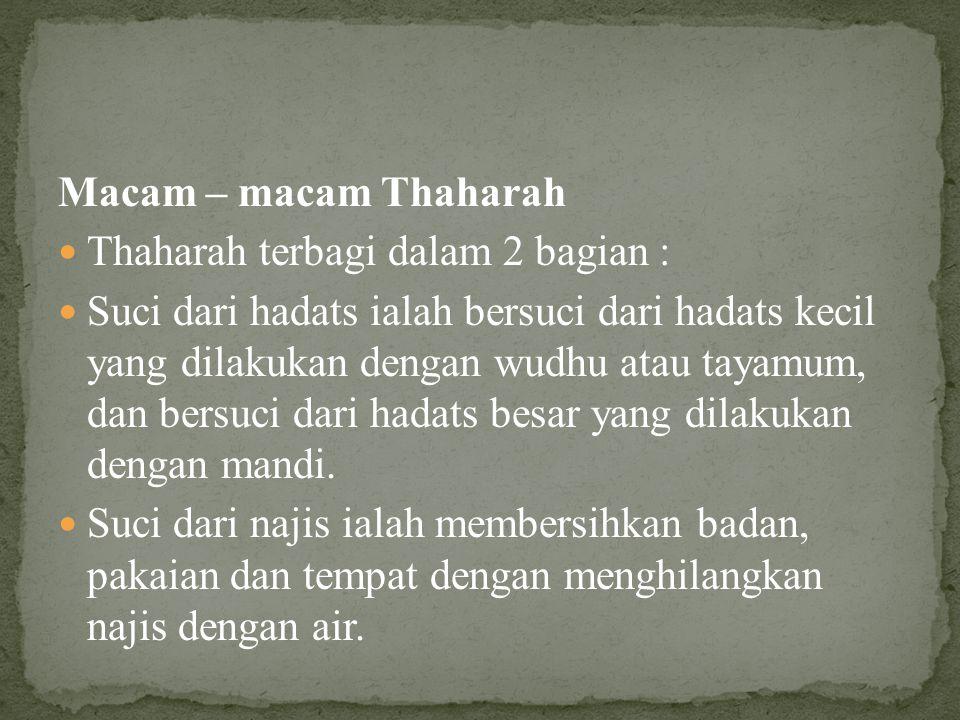 Macam – macam Thaharah Thaharah terbagi dalam 2 bagian :