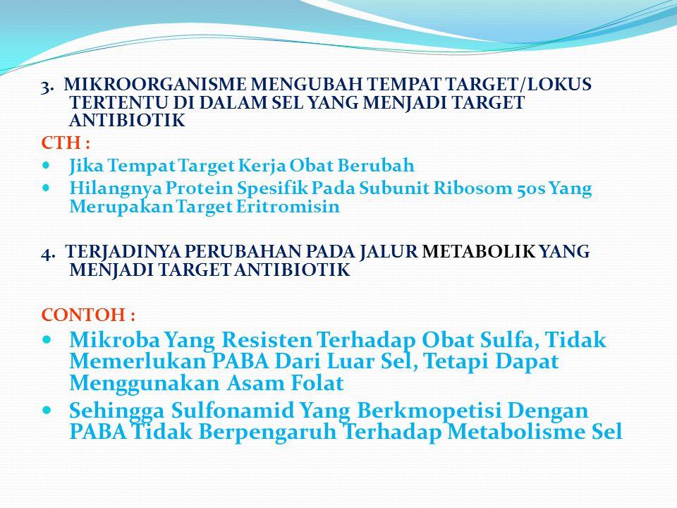 3. MIKROORGANISME MENGUBAH TEMPAT TARGET/LOKUS TERTENTU DI DALAM SEL YANG MENJADI TARGET ANTIBIOTIK