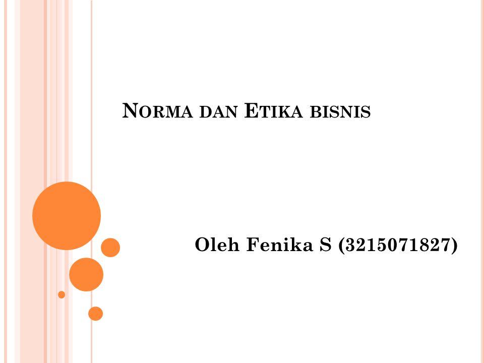 Norma dan Etika bisnis Oleh Fenika S (3215071827)