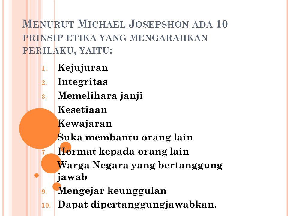 Menurut Michael Josepshon ada 10 prinsip etika yang mengarahkan perilaku, yaitu: