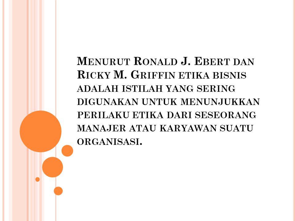 Menurut Ronald J. Ebert dan Ricky M