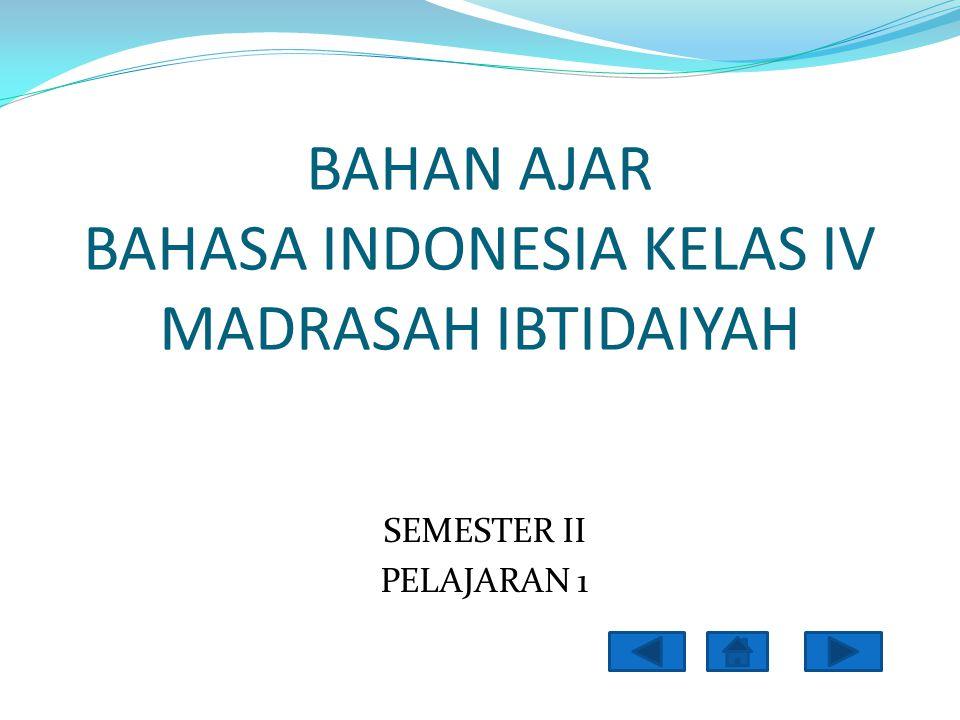 B BAHAN AJAR BAHASA INDONESIA KELAS IV MADRASAH IBTIDAIYAH