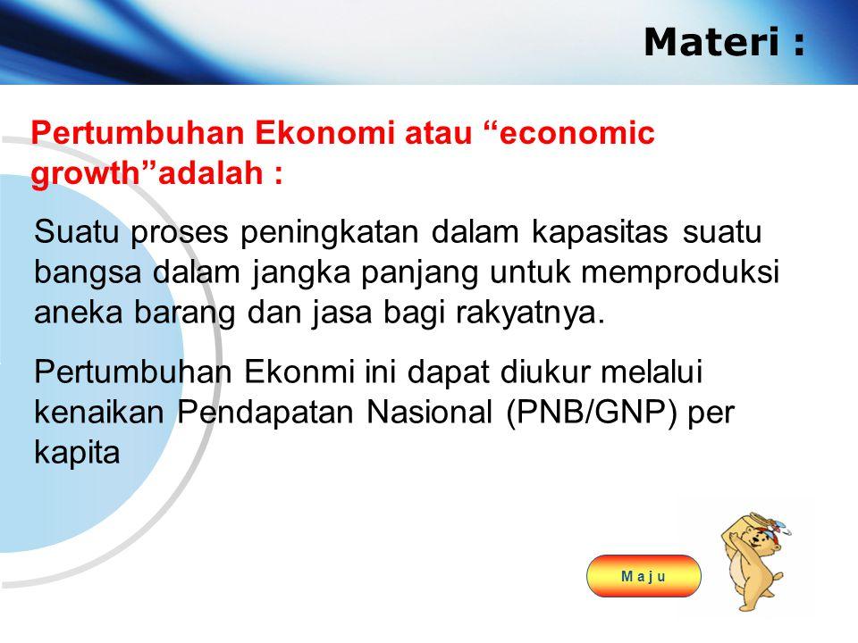 Materi : Pertumbuhan Ekonomi atau economic growth adalah :