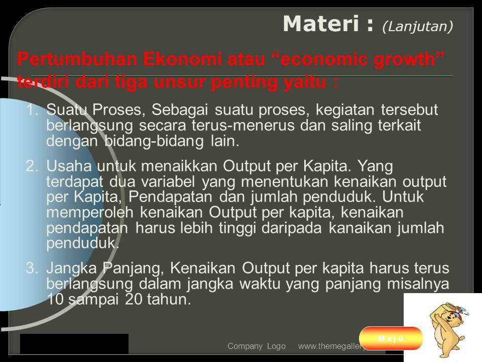 Materi : (Lanjutan) Pertumbuhan Ekonomi atau economic growth terdiri dari tiga unsur penting yaitu :