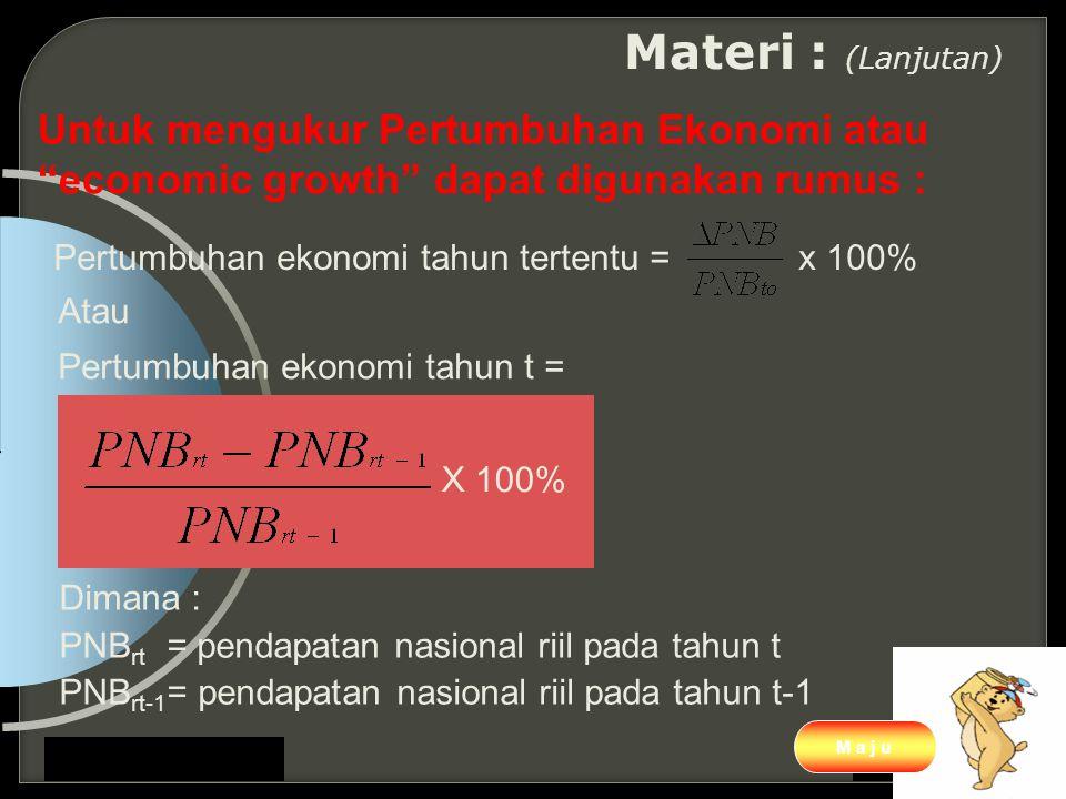 Materi : (Lanjutan) Untuk mengukur Pertumbuhan Ekonomi atau economic growth dapat digunakan rumus :