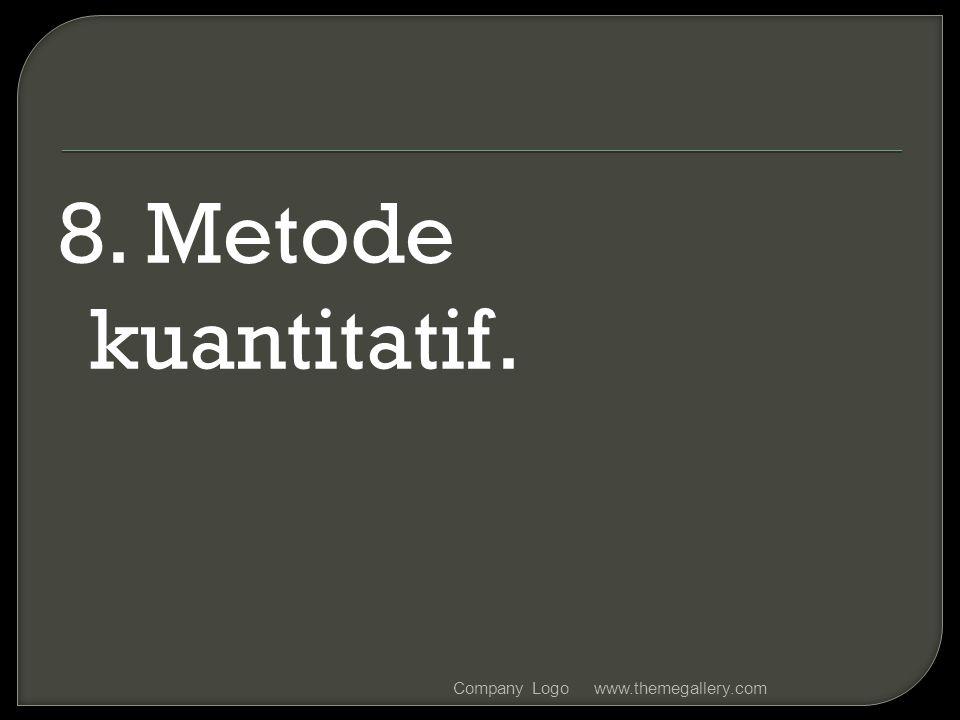 8. Metode kuantitatif. Company Logo www.themegallery.com
